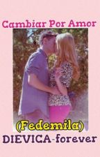 Cambiar por amor (Fedemila) by DIEVICA-forever