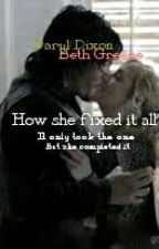 How She Fixed It All (Bethyl fanfic) by Meliahsturges-Writes