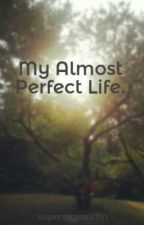 My Almost Perfect Life. by supereggmuffin