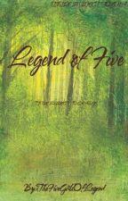Legend Of Five by TheFiveGirlsOfLegend