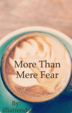 More than Mere Fear by illialronds