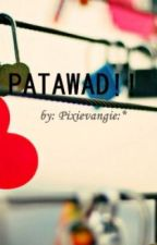 PATAWAD!! [One Shot] by Pixievangie