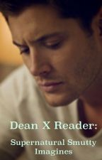 Dean x Reader: supernatural smutty imagines by spnimagines666