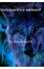 My Bodyguard's a Werewolf Hiatus by browniegirl18