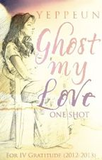 Ghost My Love (ONESHOT) by Yeppeun