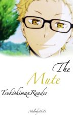 The Mute [TsukishimaxReader] by Melody2627