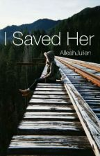 I Saved Her by AlleahJulien