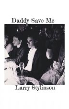Daddy Save Me {Larry Stylinson} by miss-queenie18