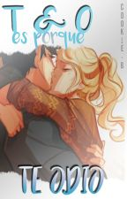 T y O es porque te odio || Percabeth by Cookie-B