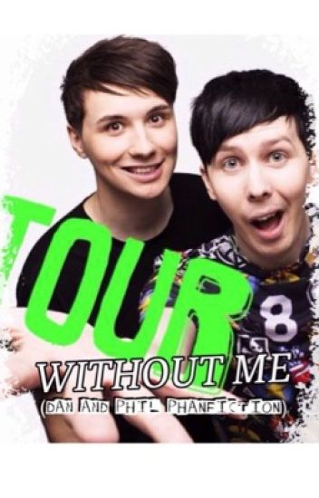 Tour without me || Dan and Phil