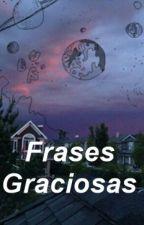 Frases Graciosas ✌ by lxrryok