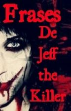 Frases de Jeff The Killer by --JeffTheKiller--
