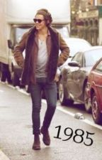 1985 (Harry Styles FanFic) *ON HOLD* by stylesotra
