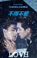 Không thể không yêu 《不得不爱》 - Lam Lâm (蓝淋) by chengfeng