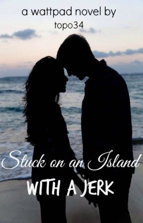Stuck on an Island with a Jerk (editing) by topo34