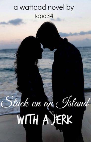 Stuck on an Island with a Jerk (editing)