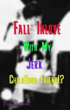 Fall Inlove With My Jerk Childhood Friend!?(⊙o⊙)!? (exo fanfiction) by dakiwas12