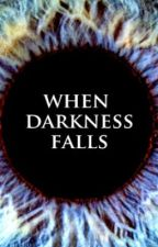 When Darkness Falls by tmcmillan