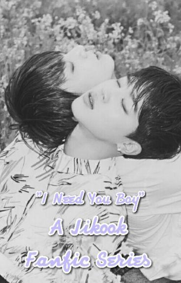 I Need U Boy (A Jikook Fanfic Series)
