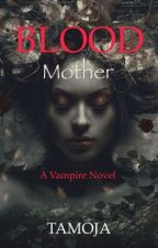 Blood Mother. A Vampire Tale by tamoja