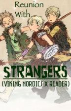Reunion with Strangers (Viking Nordics x Reader) by QueenOfLegos