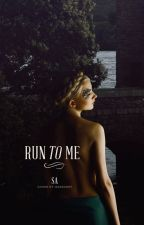 Run To Me by Sent_With_Love