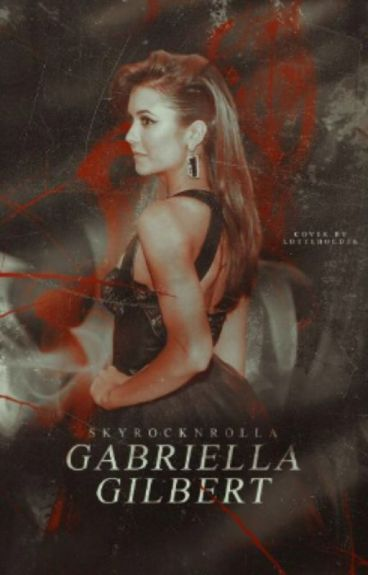 Gabriella Gilbert || Vampire Diaries