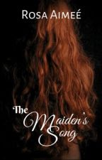 The Maiden's Song (draft-editing) by rosaimee
