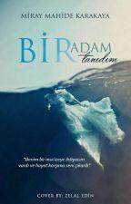 BİR ADAM TANIDIM  by mirayKarakaya123