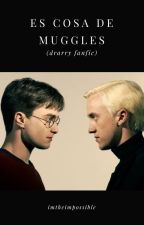 Es cosa de muggles (drarry) by ImtheImpossible
