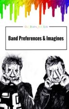 Band Preferences & Imagines by Our_Brains_Are_Sick