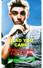Glad You Came (Nathan Sykes Fan Fiction) by KPWrite
