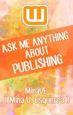 Ask Me Anything (About Publishing) by MinaVE