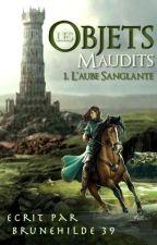 Les Objets Maudits, tome 1 : L'aube sanglante by brunehilde39
