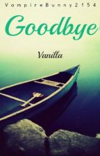 Goodbye (Vanilla One Shot Competition) by VampireBunny2154