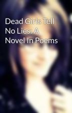 Dead Girls Tell No Lies: A Novel In Poems by xXAnge_PoeticXx