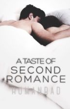 A Taste Of Second Romance [COMPLETED] by freakyhellye