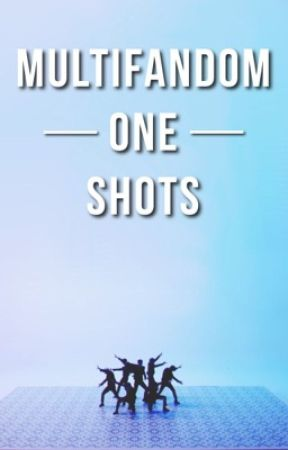 Multifandom One Shots (CLOSED TO REQUESTS) by interstellarbrownies