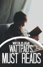 Wattpad's Must Reads by littlethundercloud-