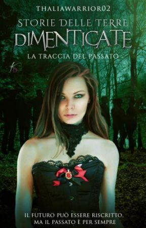 Storie delle Terre Dimenticate- La Traccia del Passato by ThaliaWarrior02