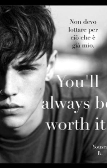 You'll always be worth it.