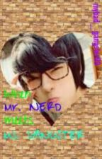 When Mr. Nerd meets Ms. Gangster (On-hold) by mybad_gangster09