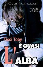 Ticci Toby - È quasi l'alba by I3venticinque