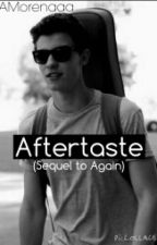 Aftertaste (Sequel to Again) by AMorenaaa