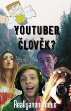 youtuber člověk ? by reallyanonymous