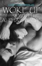 Woke Up Pregnant with the Alpha's Baby by PeaceAndButterflies