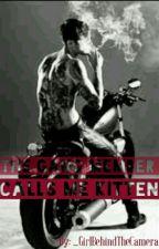 The Gang Member Calls Me Kitten by _GirlBehindTheCamera
