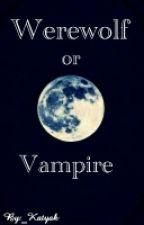 Werewolf or Vampire by BloodWitchSalem