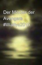 Der Mörder der Avengers #Wattys2015 by Schatten29