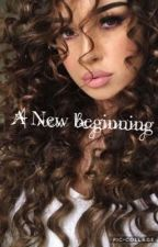 A New Beginning                                •COMPLETED• by xannonymouswriterx